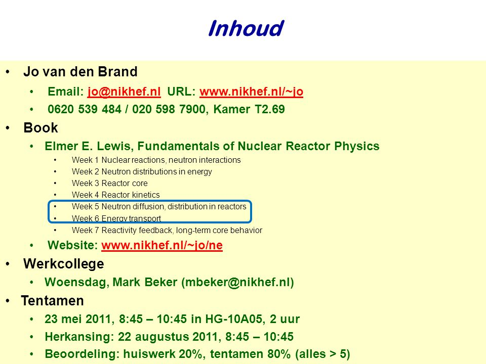Najaar 2009Jo van den Brand Inhoud •Jo van den Brand •Email: jo@nikhef.nl URL: www.nikhef.nl/~jo jo@nikhef.nlwww.nikhef.nl/~jo •0620 539 484 / 020 598 7900, Kamer T2.69 •Book •Elmer E.