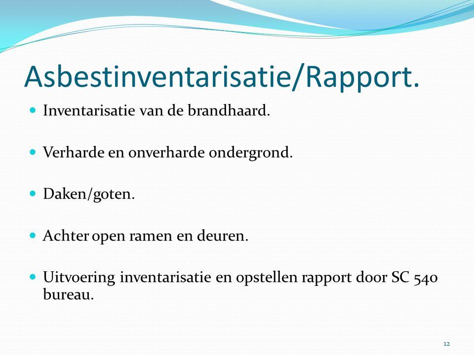 Asbestinventarisatie/Rapport.  Inventarisatie van de brandhaard.  Verharde en onverharde ondergrond.  Daken/goten.  Achter open ramen en deuren. 