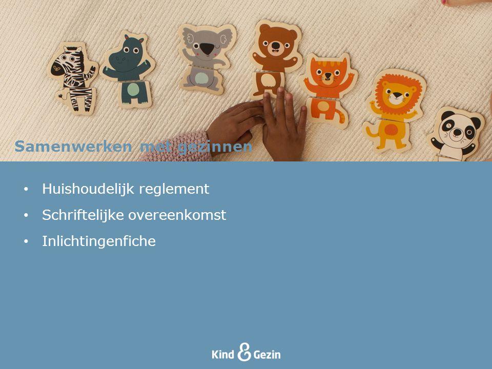 • Huishoudelijk reglement • Schriftelijke overeenkomst • Inlichtingenfiche Samenwerken met gezinnen