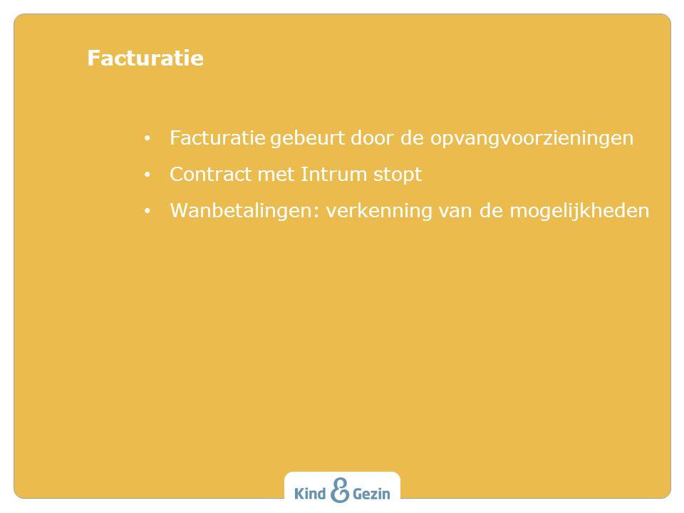 • Facturatie gebeurt door de opvangvoorzieningen • Contract met Intrum stopt • Wanbetalingen: verkenning van de mogelijkheden Facturatie