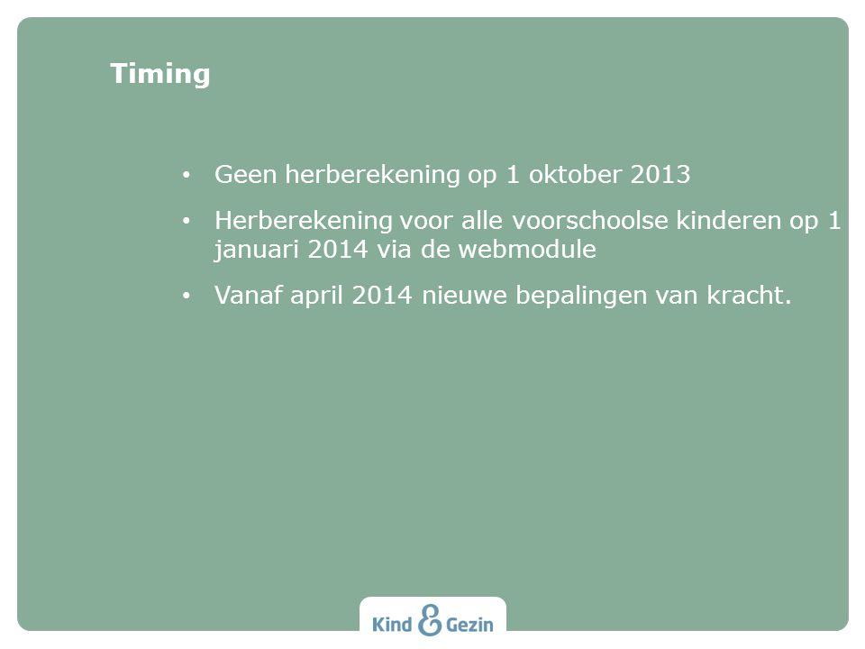 • Geen herberekening op 1 oktober 2013 • Herberekening voor alle voorschoolse kinderen op 1 januari 2014 via de webmodule • Vanaf april 2014 nieuwe be