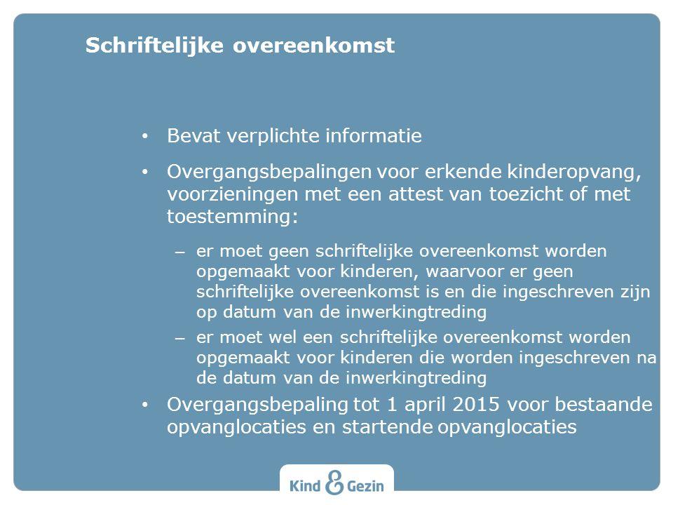 • Bevat verplichte informatie • Overgangsbepalingen voor erkende kinderopvang, voorzieningen met een attest van toezicht of met toestemming: – er moet