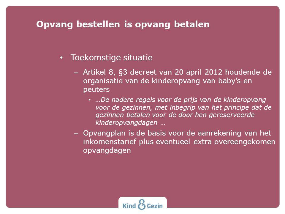 • Toekomstige situatie – Artikel 8, §3 decreet van 20 april 2012 houdende de organisatie van de kinderopvang van baby's en peuters • …De nadere regels