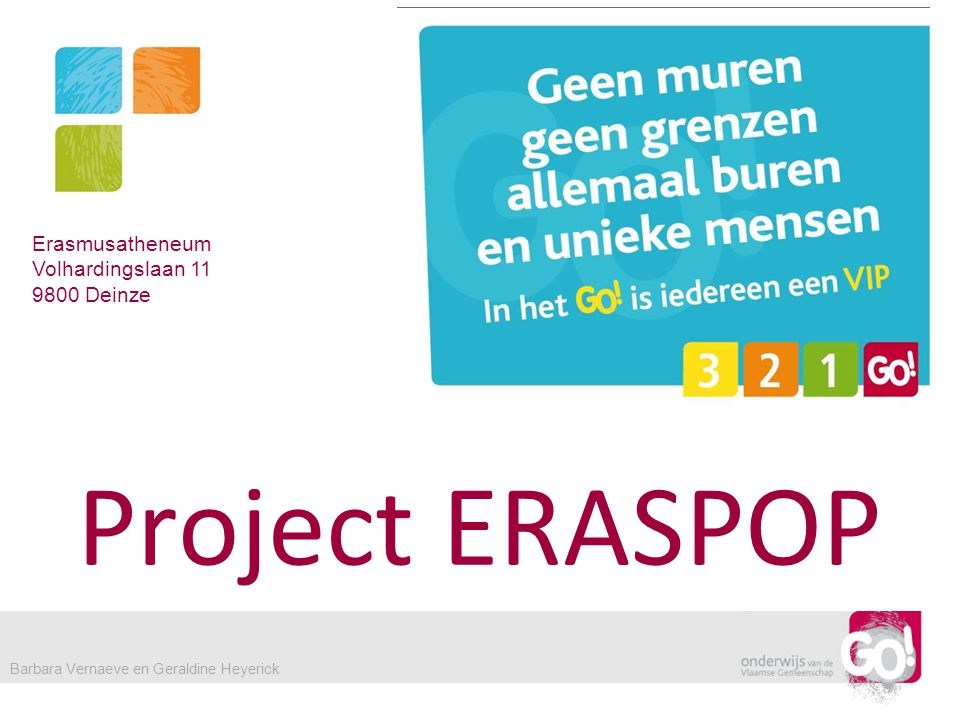 Project ERASPOP Erasmusatheneum Volhardingslaan 11 9800 Deinze Barbara Vernaeve en Geraldine Heyerick