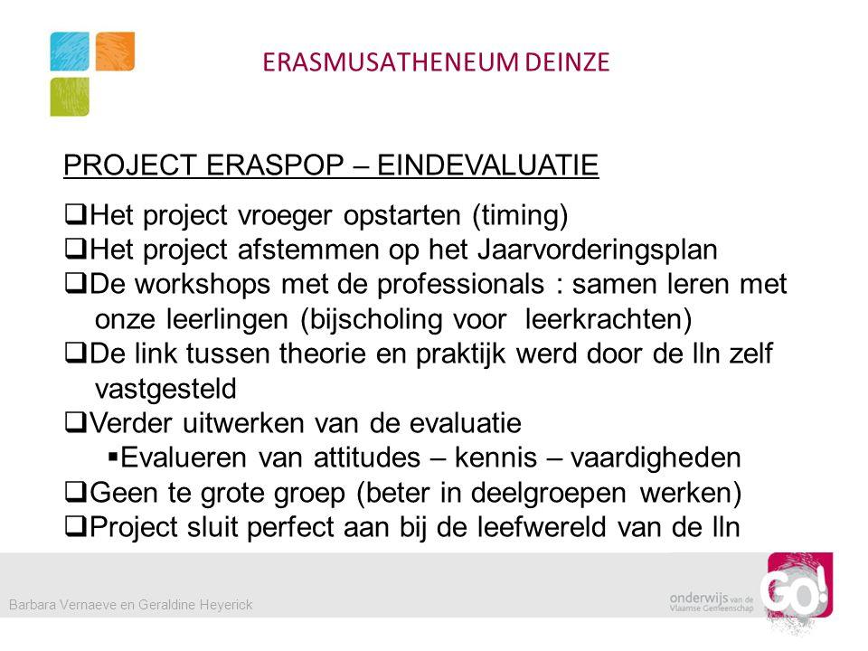 ERASMUSATHENEUM DEINZE PROJECT ERASPOP – EINDEVALUATIE  Het project vroeger opstarten (timing)  Het project afstemmen op het Jaarvorderingsplan  De
