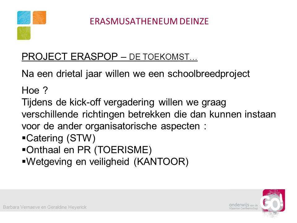 ERASMUSATHENEUM DEINZE PROJECT ERASPOP – DE TOEKOMST… Na een drietal jaar willen we een schoolbreedproject Hoe .
