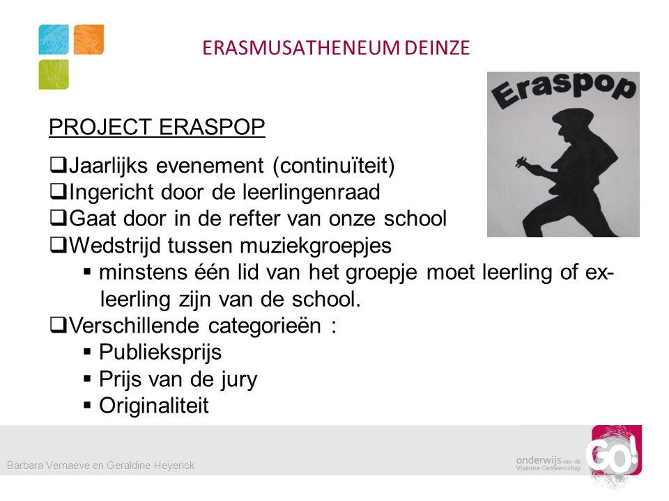 ERASMUSATHENEUM DEINZE PROJECT ERASPOP  Jaarlijks evenement (continuïteit)  Ingericht door de leerlingenraad  Gaat door in de refter van onze schoo