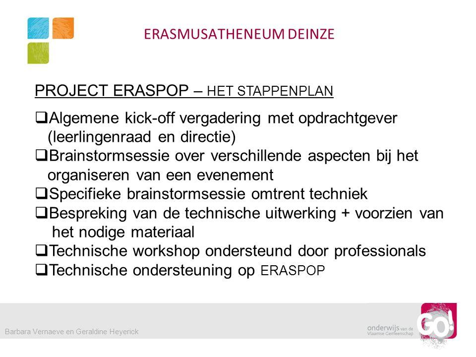 ERASMUSATHENEUM DEINZE PROJECT ERASPOP – HET STAPPENPLAN  Algemene kick-off vergadering met opdrachtgever (leerlingenraad en directie)  Brainstormse