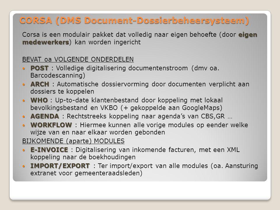 CORSA (DMS Document-Dossierbeheersysteem) eigen medewerkers Corsa is een modulair pakket dat volledig naar eigen behoefte (door eigen medewerkers) kan