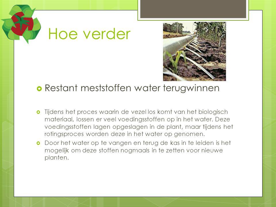 Hoe verder  Restant meststoffen water terugwinnen  Tijdens het proces waarin de vezel los komt van het biologisch materiaal, lossen er veel voedingsstoffen op in het water.