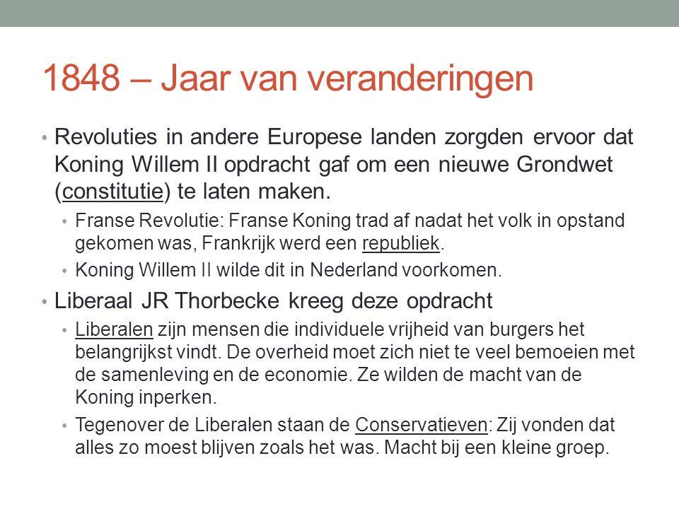 1848 – Jaar van veranderingen • Revoluties in andere Europese landen zorgden ervoor dat Koning Willem II opdracht gaf om een nieuwe Grondwet (constitutie) te laten maken.