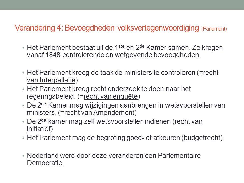 Verandering 4: Bevoegdheden volksvertegenwoordiging (Parlement) • Het Parlement bestaat uit de 1 ste en 2 de Kamer samen. Ze kregen vanaf 1848 control
