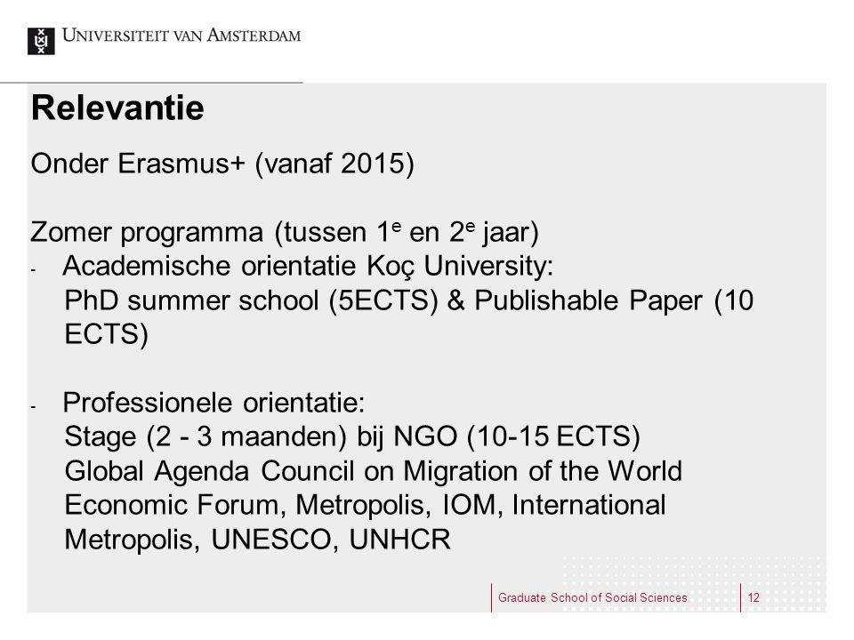 Relevantie Onder Erasmus+ (vanaf 2015) Zomer programma (tussen 1 e en 2 e jaar) - Academische orientatie Koç University: PhD summer school (5ECTS) & P