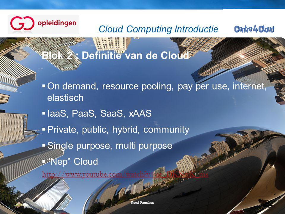 Page  2 Blok 2 : Definitie van de Cloud  On demand, resource pooling, pay per use, internet, elastisch  IaaS, PaaS, SaaS, xAAS  Private, public, h