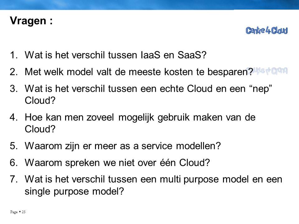 Page  25 Vragen : 1.Wat is het verschil tussen IaaS en SaaS? 2.Met welk model valt de meeste kosten te besparen? 3.Wat is het verschil tussen een ech