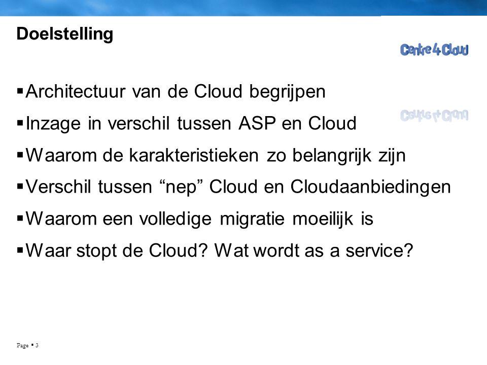 Page  3 Doelstelling  Architectuur van de Cloud begrijpen  Inzage in verschil tussen ASP en Cloud  Waarom de karakteristieken zo belangrijk zijn 