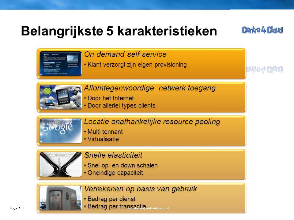 Page  5 Belangrijkste 5 karakteristieken On-demand self-service •Klant verzorgt zijn eigen provisioning Allomtegenwoordige netwerk toegang •Door het