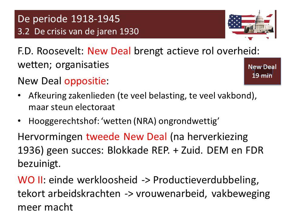 F.D. Roosevelt: New Deal brengt actieve rol overheid: wetten; organisaties New Deal oppositie: • Afkeuring zakenlieden (te veel belasting, te veel vak