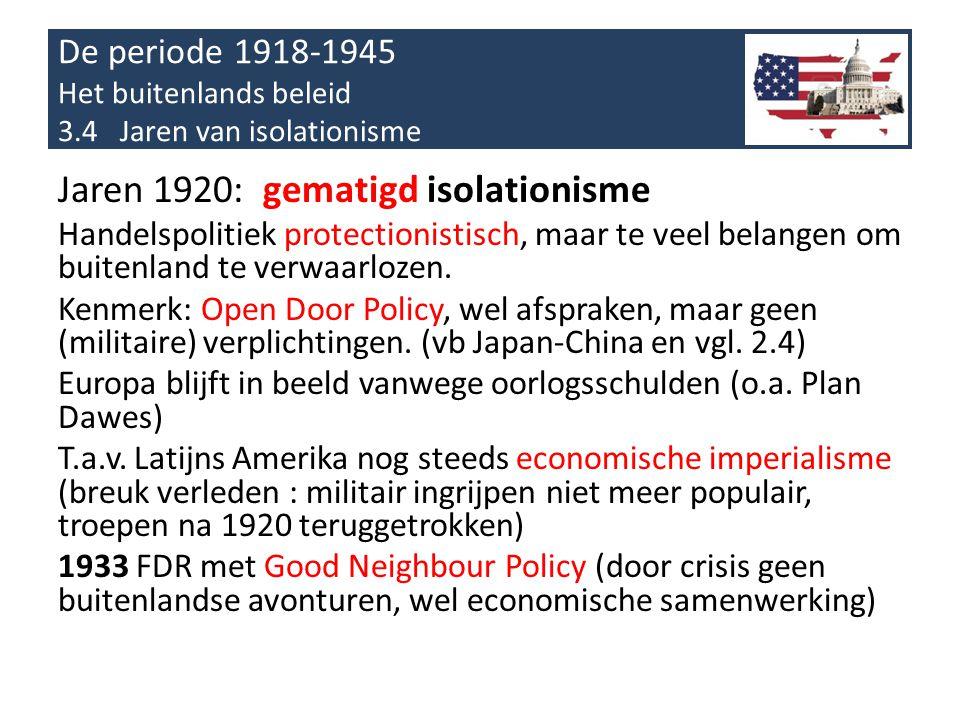 De periode 1918-1945 Het buitenlands beleid 3.4 Jaren van isolationisme Jaren 1920: gematigd isolationisme Handelspolitiek protectionistisch, maar te