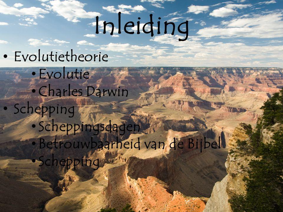 Inleiding • Evolutietheorie • Evolutie • Charles Darwin • Schepping • Scheppingsdagen • Betrouwbaarheid van de Bijbel • Schepping