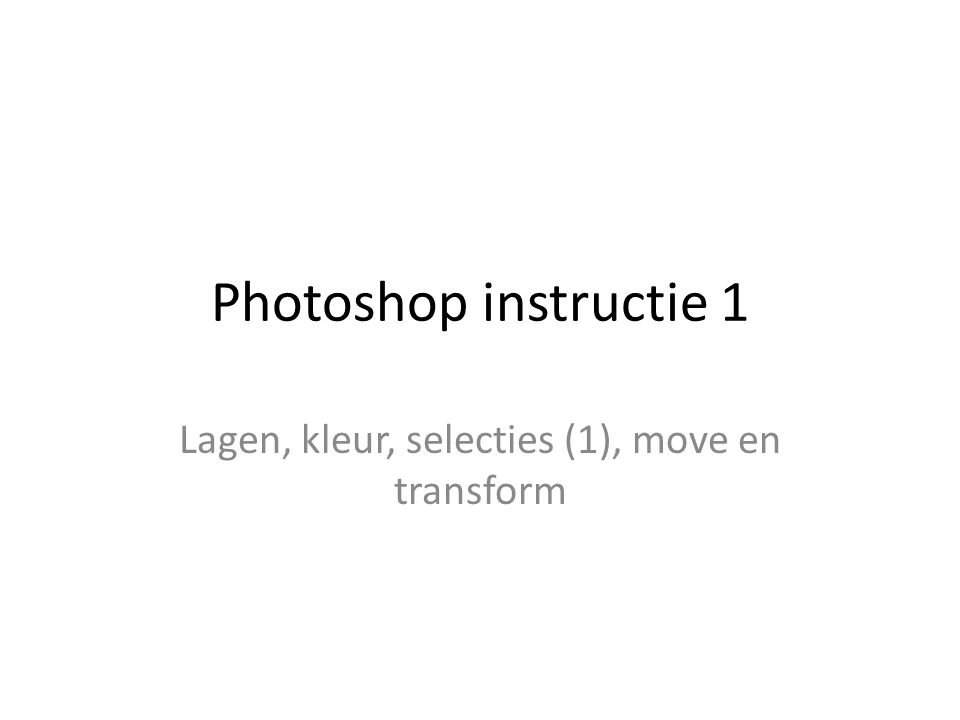 Photoshop instructie 1 Lagen, kleur, selecties (1), move en transform