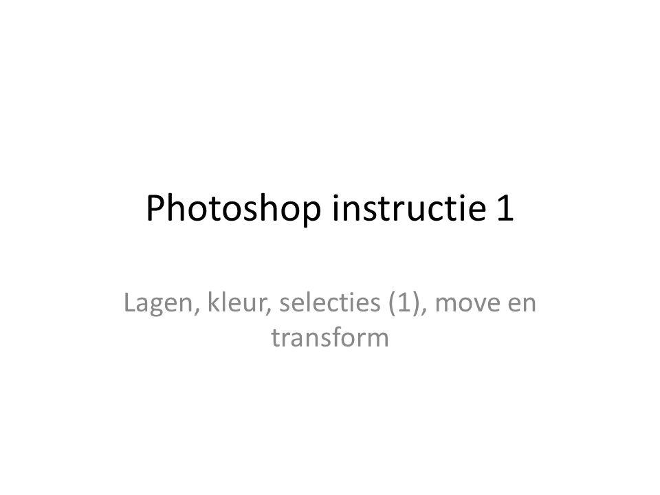 Photoshop instructie 1 Lagen, kleur, selecties (1), move en transform