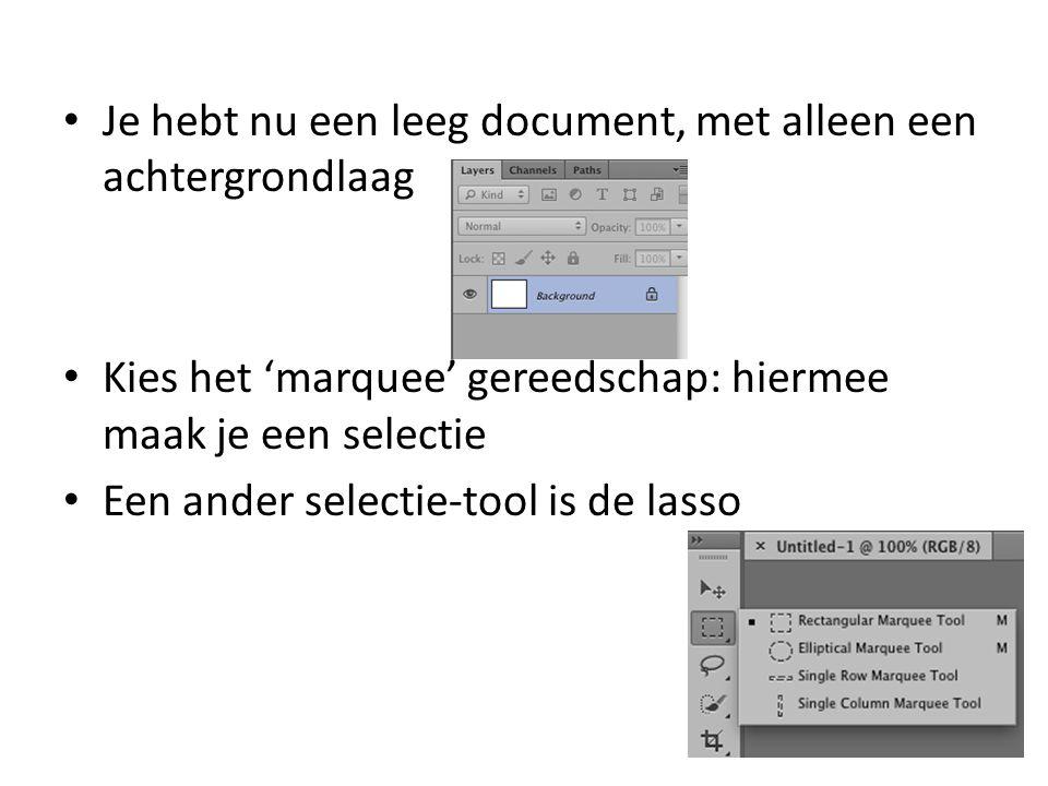 • Je hebt nu een leeg document, met alleen een achtergrondlaag • Kies het 'marquee' gereedschap: hiermee maak je een selectie • Een ander selectie-tool is de lasso
