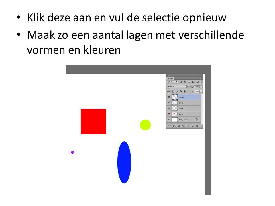 • Klik deze aan en vul de selectie opnieuw • Maak zo een aantal lagen met verschillende vormen en kleuren