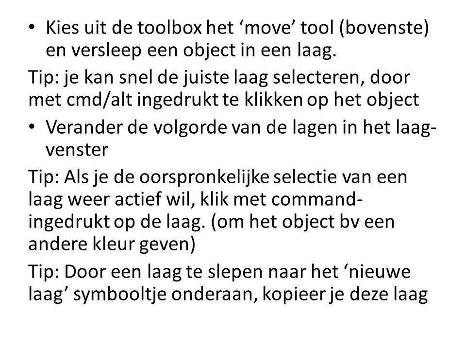 • Kies uit de toolbox het 'move' tool (bovenste) en versleep een object in een laag.