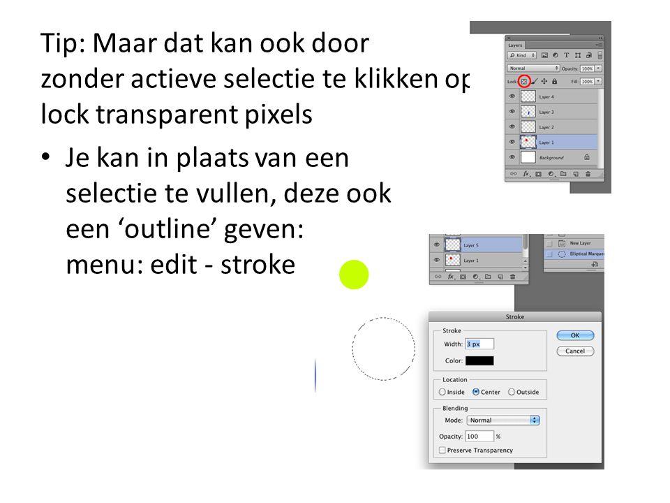 Tip: Maar dat kan ook door zonder actieve selectie te klikken op: lock transparent pixels • Je kan in plaats van een selectie te vullen, deze ook een 'outline' geven: menu: edit - stroke