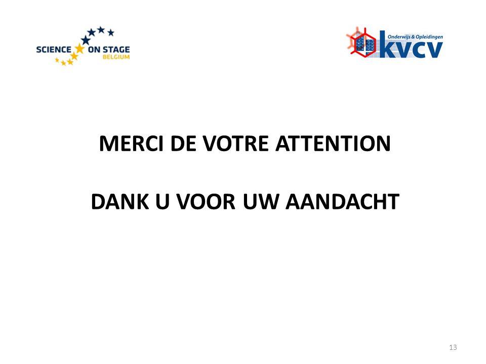 MERCI DE VOTRE ATTENTION DANK U VOOR UW AANDACHT 13