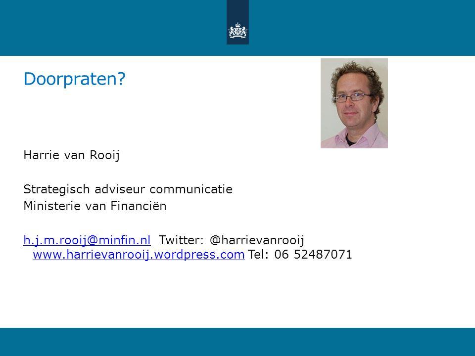 Doorpraten? Harrie van Rooij Strategisch adviseur communicatie Ministerie van Financiën h.j.m.rooij@minfin.nlh.j.m.rooij@minfin.nl Twitter: @harrievan