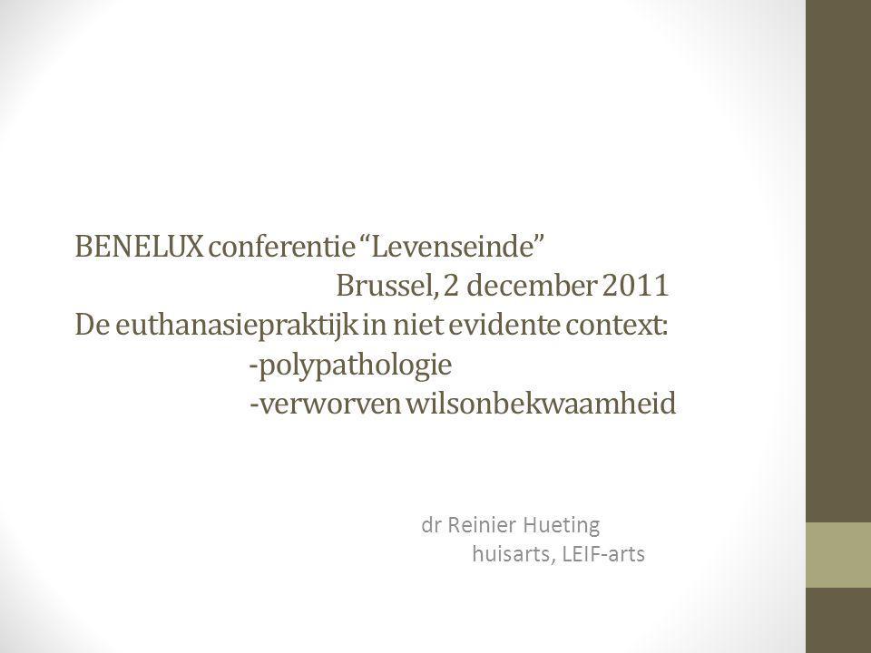 """BENELUX conferentie """"Levenseinde"""" Brussel, 2 december 2011 De euthanasiepraktijk in niet evidente context: -polypathologie -verworven wilsonbekwaamhei"""
