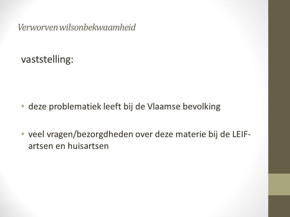 Verworven wilsonbekwaamheid vaststelling: • deze problematiek leeft bij de Vlaamse bevolking • veel vragen/bezorgdheden over deze materie bij de LEIF-