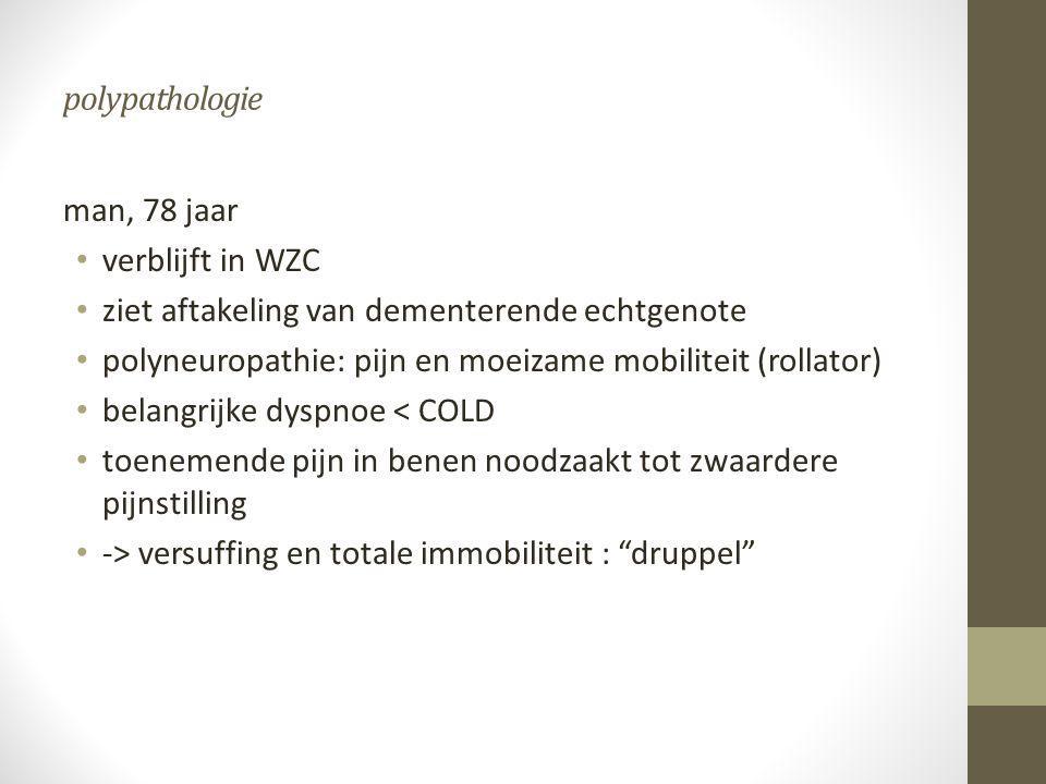 polypathologie man, 78 jaar • verblijft in WZC • ziet aftakeling van dementerende echtgenote • polyneuropathie: pijn en moeizame mobiliteit (rollator)