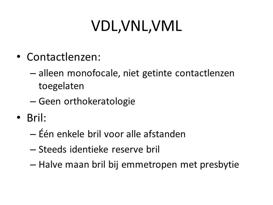 VDL,VNL,VML • Contactlenzen: – alleen monofocale, niet getinte contactlenzen toegelaten – Geen orthokeratologie • Bril: – Één enkele bril voor alle afstanden – Steeds identieke reserve bril – Halve maan bril bij emmetropen met presbytie