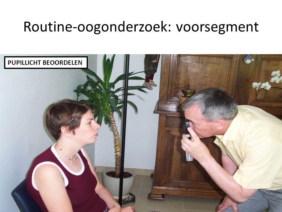 PUPILLICHT BEOORDELEN Routine-oogonderzoek: voorsegment