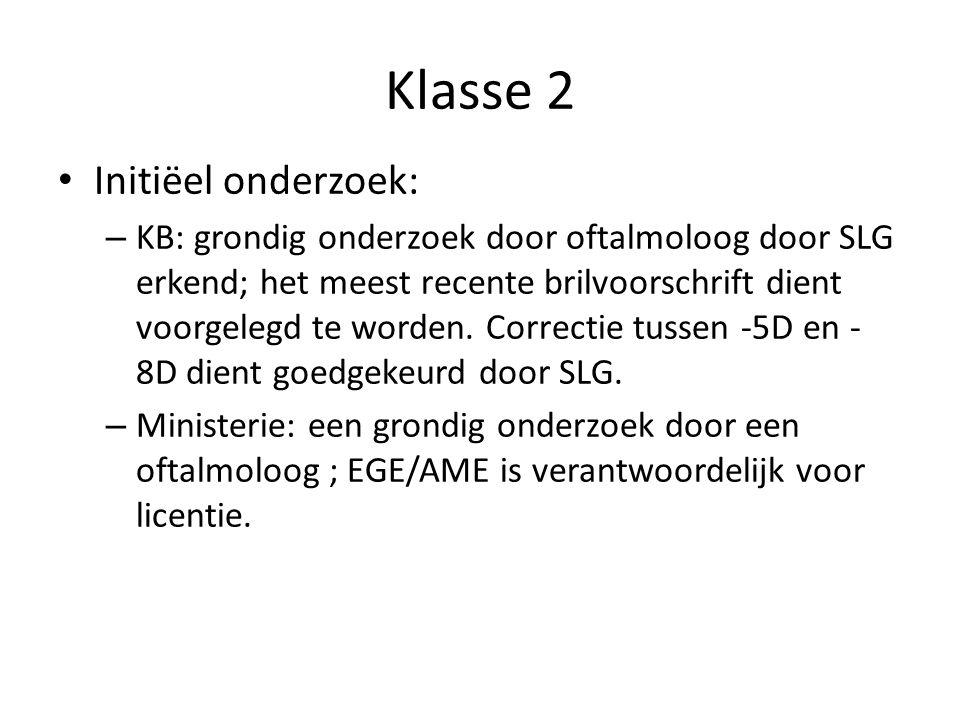 Klasse 2 • Initiëel onderzoek: – KB: grondig onderzoek door oftalmoloog door SLG erkend; het meest recente brilvoorschrift dient voorgelegd te worden.