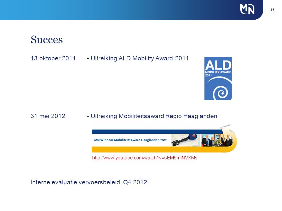 Succes 13 oktober 2011- Uitreiking ALD Mobility Award 2011 31 mei 2012- Uitreiking Mobiliteitsaward Regio Haaglanden http://www.youtube.com/watch v=5EM5mlNVXMs Interne evaluatie vervoersbeleid: Q4 2012.