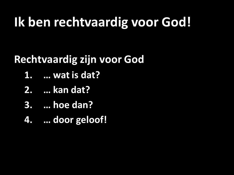 1.Rechtvaardig zijn voor God: wat is dat.