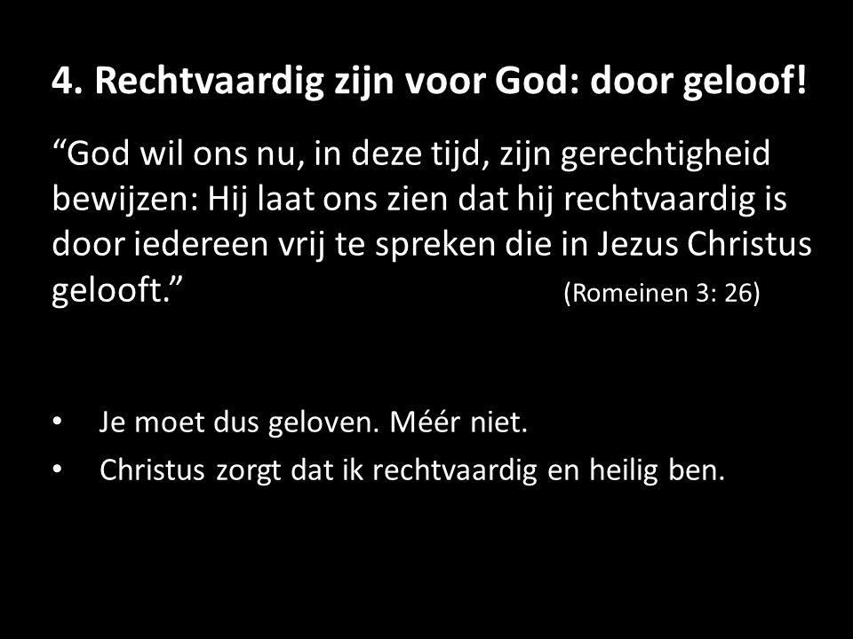 4.Rechtvaardig zijn voor God: door geloof.