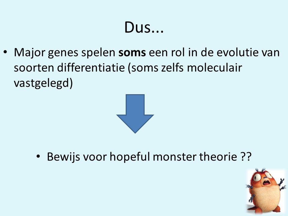 Dus... • Major genes spelen soms een rol in de evolutie van soorten differentiatie (soms zelfs moleculair vastgelegd) • Bewijs voor hopeful monster th