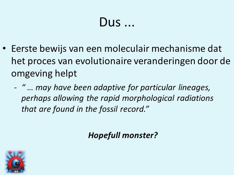 """Dus... • Eerste bewijs van een moleculair mechanisme dat het proces van evolutionaire veranderingen door de omgeving helpt -"""" … may have been adaptive"""