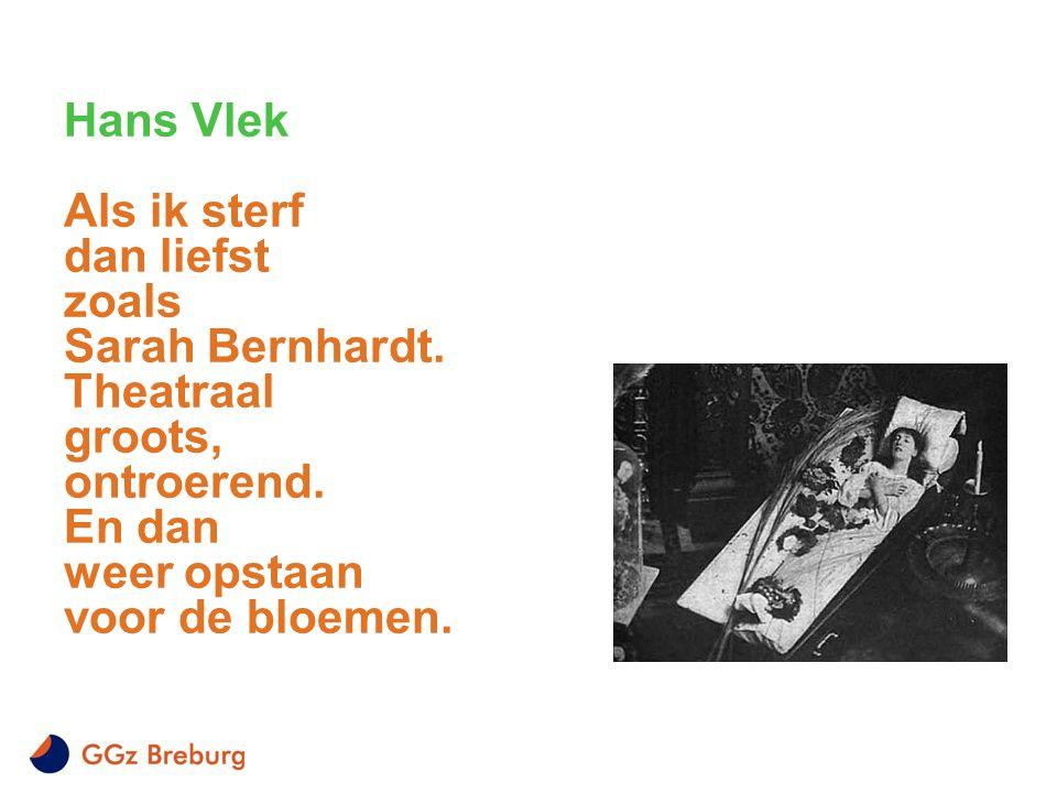 Hans Vlek Als ik sterf dan liefst zoals Sarah Bernhardt. Theatraal groots, ontroerend. En dan weer opstaan voor de bloemen.