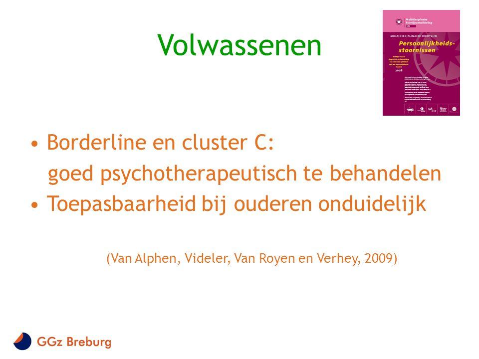 Volwassenen •Borderline en cluster C: goed psychotherapeutisch te behandelen •Toepasbaarheid bij ouderen onduidelijk (Van Alphen, Videler, Van Royen e