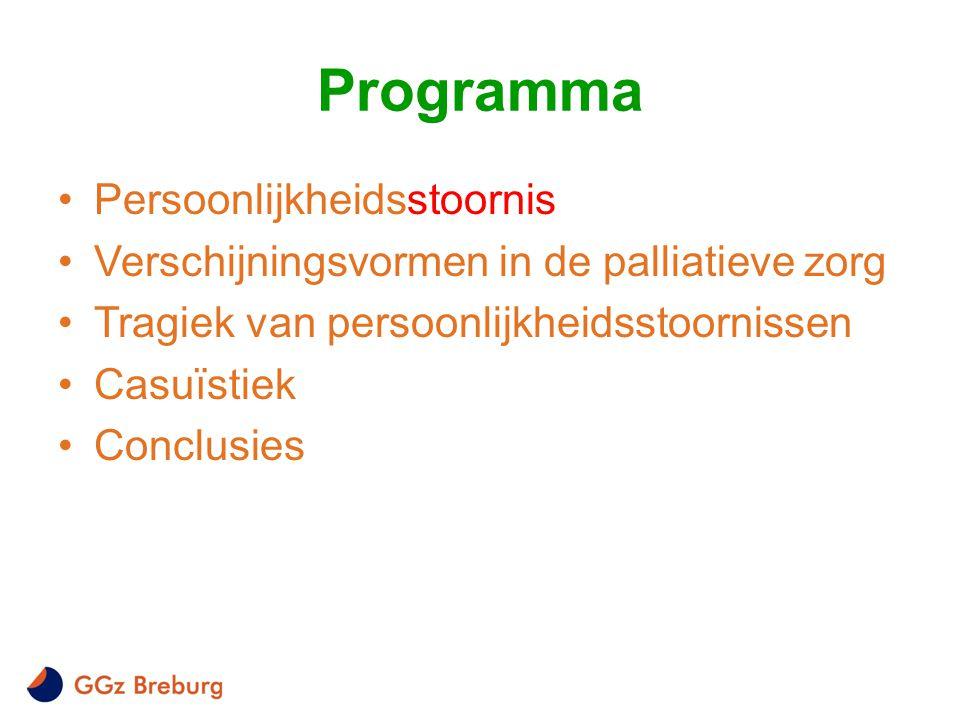 Programma •Persoonlijkheidsstoornis •Verschijningsvormen in de palliatieve zorg •Tragiek van persoonlijkheidsstoornissen •Casuïstiek •Conclusies