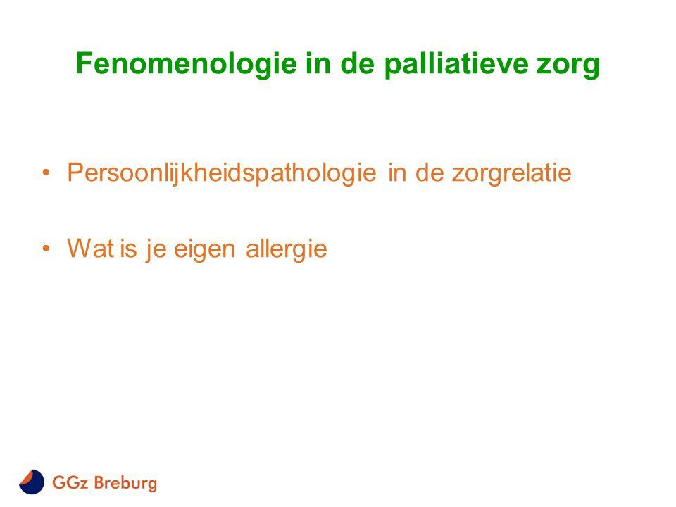 Fenomenologie in de palliatieve zorg •Persoonlijkheidspathologie in de zorgrelatie •Wat is je eigen allergie