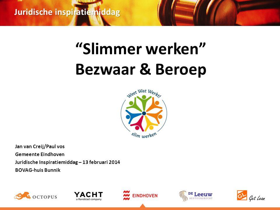 Juridische inspiratiemiddag Slimmer werken Bezwaar & Beroep Jan van Creij/Paul vos Gemeente Eindhoven Juridische Inspiratiemiddag – 13 februari 2014 BOVAG-huis Bunnik