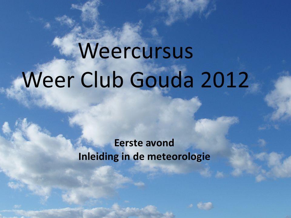 Weercursus Weer club Kinderboerderij Gouda Weercursus Weerclub Gouda 20121 Weercursus Weer Club Gouda 2012 Eerste avond Inleiding in de meteorologie