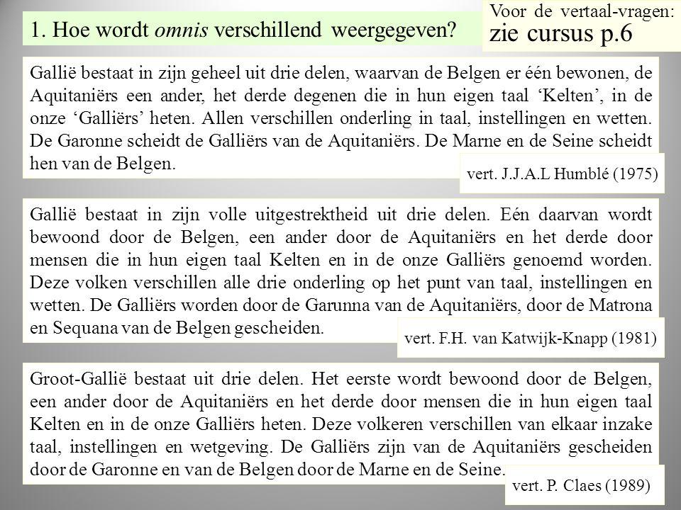 VE RT vr1 Gallië bestaat in zijn geheel uit drie delen, waarvan de Belgen er één bewonen, de Aquitaniërs een ander, het derde degenen die in hun eigen